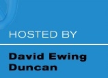 Hosted by David Ewing Duncan