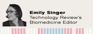 Emily Singer: Technology Review's Biomedicine Editor